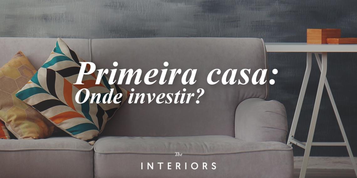 primeira-casa-onde-investir-the-interiors-online